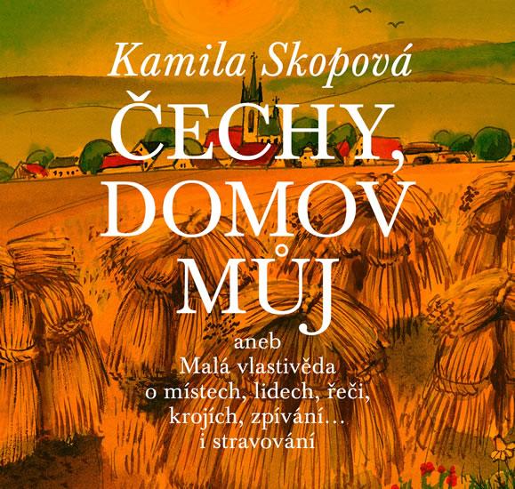 Čechy, domov můj aneb Malá vlastivěda o místech, lidech, řeči, krojích, zpívání… i stravování + CD -