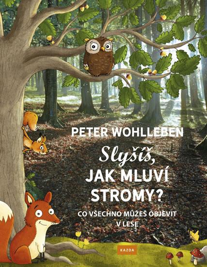 Slyšíš, jak mluví stromy? - Co všechno můžeš objevit v lese - Wohlleben Peter, Sleva 26%
