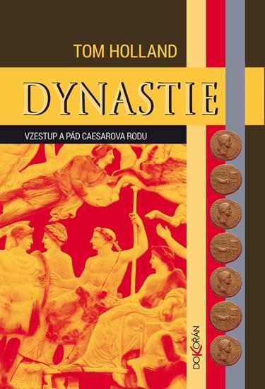 Dynastie - Vzestup a pád Caesarova rodu - Holland Tom