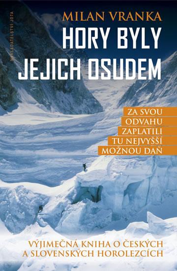 Hory byly jejich osudem - Výjimečná kniha o českých a slovenských horolezcích - Vranka Milan