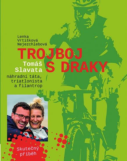 Trojboj s draky - Tomáše Slavata, náhradní táta, triatlonista a filantrop - Vrtišková-Nejezchlebová Lenka