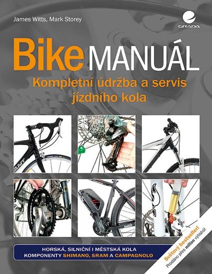 Bike manuál - Kompletní údržba a servis jízdního kola - Witts James, Storey Mark,