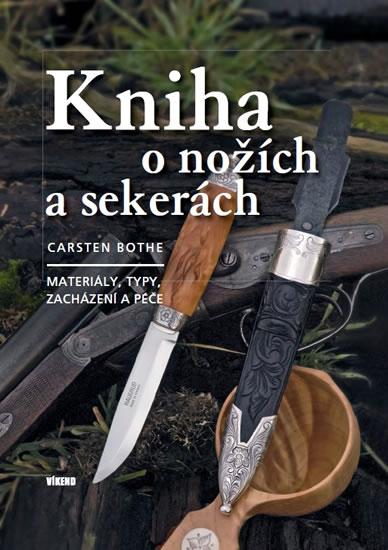 Kniha o nožích a sekerách - Materiály, typy, zacházení a péče - Bothe Carsten