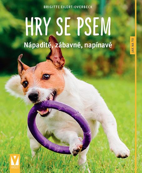 Hry se psem - Nápadité, zábavné, napínavé - Eilert-Overbeck Brigitte