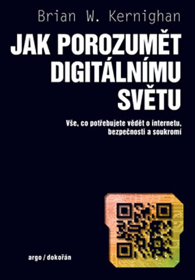 Jak porozumět digitálnímu světu - Vše, co potřebujete vědět o internetu, bezpečnosti a soukromí - Ke