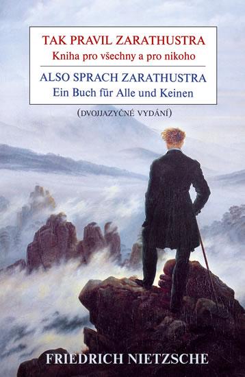 Tak pravil Zarathustra - Kniha pro všechny a pro nikoho / Also sprach Zarathustra - Ein Buch für All - Nietzsche Friedrich