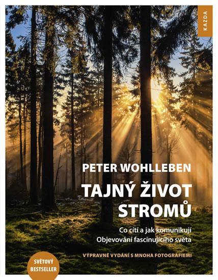 Tajný život stromů - Co cítí a jak komunikují - Wohlleben Peter