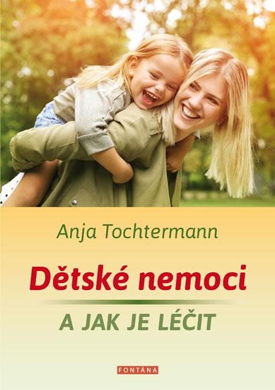 Dětské nemoci a jak je léčit - Tochtermann Anja