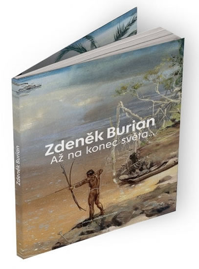 Zdeněk Burian: Až na konec světa - Burian Zdeněk