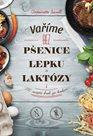 Varíme bez pšenice, lepku a laktózy: 100 receptov krok za krokom (slovensky)