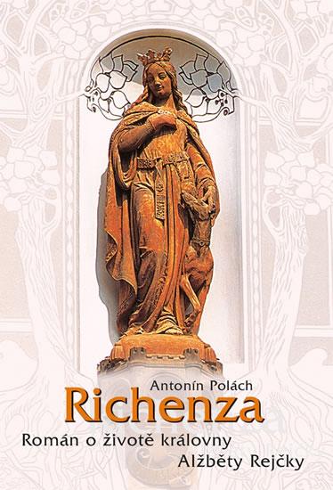 Richenza - Román o životě královny Alžběty Rejčky - Polách Antonín