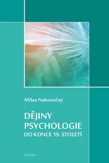 Dějiny psychologie do konce 19. století - Nakonečný Milan