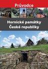 Hornické památky České republiky - Průvodce