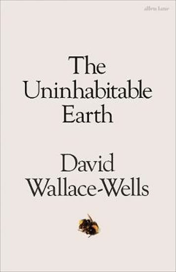 The Uninhabitable Earth : A Story of the Future - Wallace-Wells David