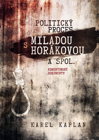 Politický proces s Miladou Horákovou a spol. - Komentované dokumenty - Kaplan Karel