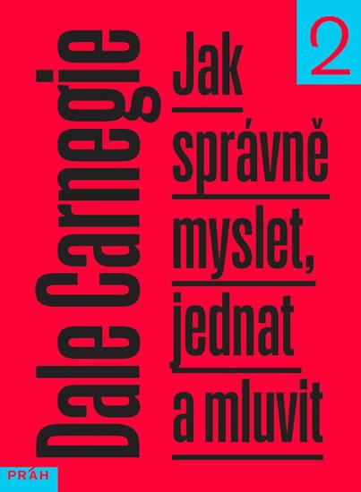 Jak správně myslet, jednat a mluvit 2 - Carnegie Dale