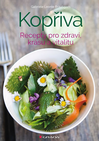 Kopřiva - Recepty pro zdraví, krásu a vitalitu - Bräutigam Leonie Gabriele