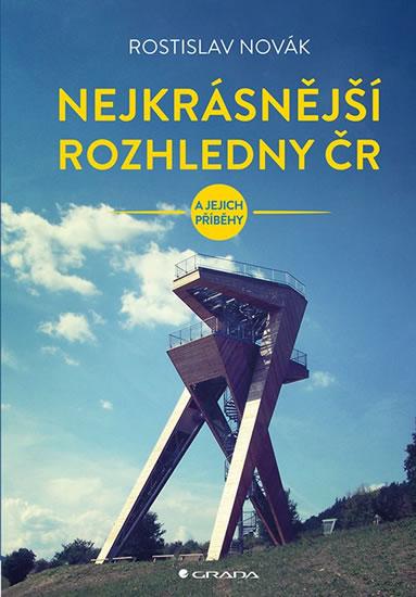 Nejkrásnější rozhledny ČR a jejich příběhy - Novák Rostislav