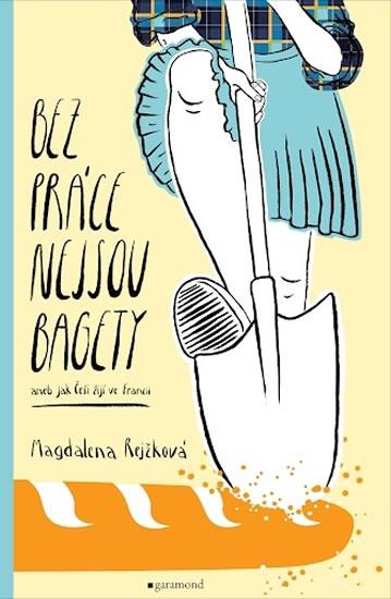Bez práce nejsou bagety aneb Jak Češi žijí ve Francii - Rejžková Magdalena Bujabéza