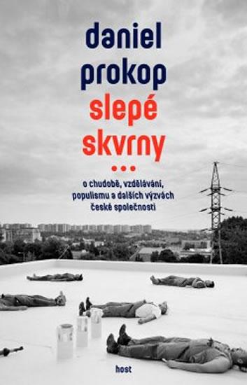 Slepé skvrny - O chudobě, vzdělávání, populismu a dalších výzvách české společnosti - Prokop Daniel