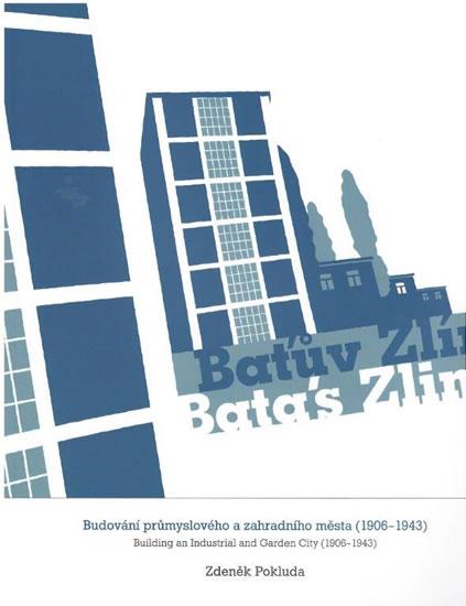 Baťův Zlín - Budování průmyslového a zahradního města (1906-1943) - Pokluda Zdeněk