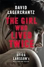 The Girl Who Lived Twice : A New Dragon Tattoo Story