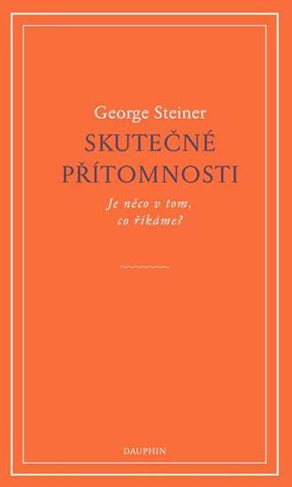 Skutečné přítomnosti - Steiner George