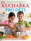 Kuchařka pro děti - Bezva recepty krok za krokem