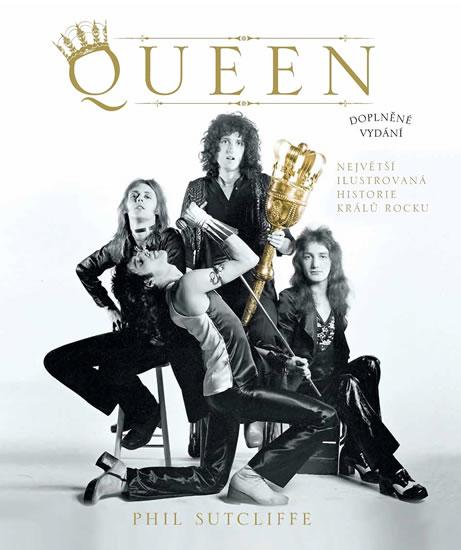 Queen - Největší ilustrovaná historie králů rocku - Sutcliffe Phil