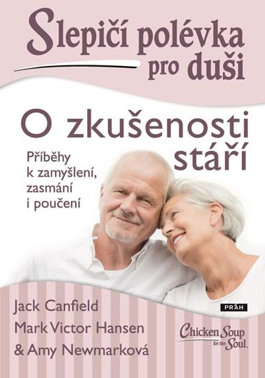 Slepičí polévka pro duši - O zkušenosti stáří - Canfield Jack, Hansen Mark Victor, Newmarková Amy
