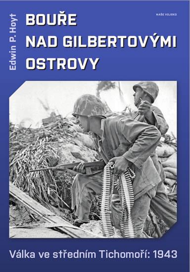 Bouře nad Gilbertovými ostrovy - Váka ve středním Tichomoří: 1943 - Hoyt Edwin P.