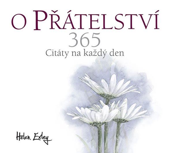O přátelství 365 - Citát na každý den - Exleyová Helen