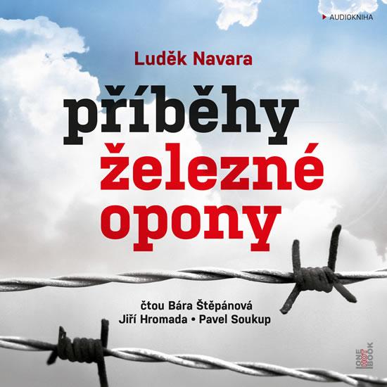 Příběhy železné opony - CDmp3 (Čte Barbora Štěpánová a Jiří Hromada) - Navara Luděk