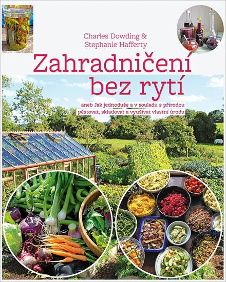 Zahradničení bez rytí aneb Jak jednoduše a v souladu s přírodou pěstovat, skladovat a využívat vlast - Dowding Charles, Hafferty Stephanie