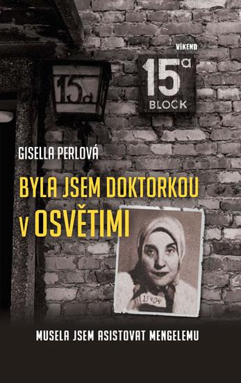 Byla jsem doktorkou v Osvětimi - Musela jsem asistovat Mengelemu - Perlová Gisella