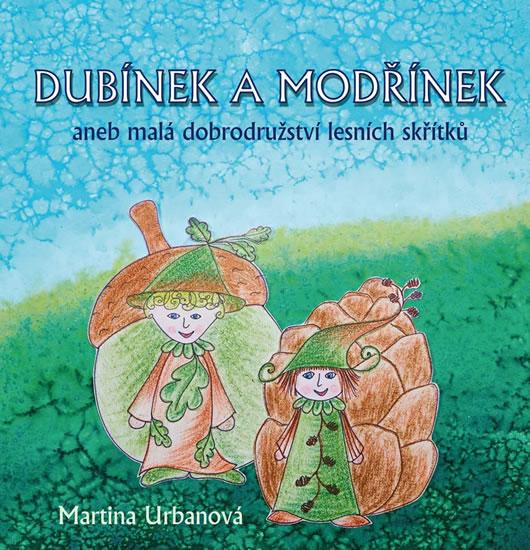 Dubínek a Modřínek aneb malá dobrodružství lesních skřítků - Urbanová Martina