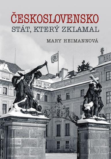 Československo - Stát, který zklamal - Heimannová Mary