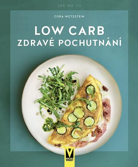 Low Carb - Zdravé pochutnání - Wetzstein Cora