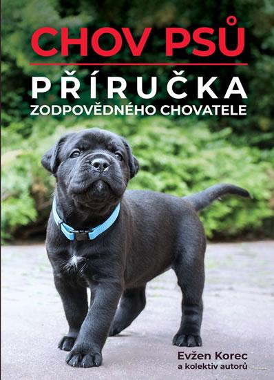 Chov psů - Příručka zodpovědného chovatele - Korec Evžen a kolektiv autorů