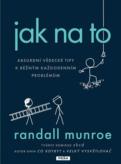 Jak na to - Absurdní vědecká řešení obyčejných každodenních problémů - Munroe Randall
