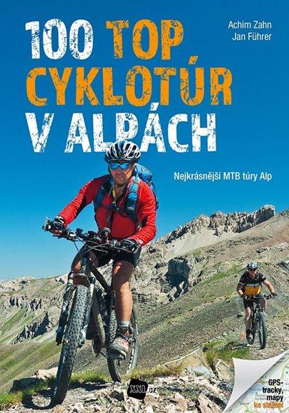 Levně 100 TOP cyklotúr v Alpách - Nejkrásnější MTB túry Alp - Zahn Achim, Führer Jan