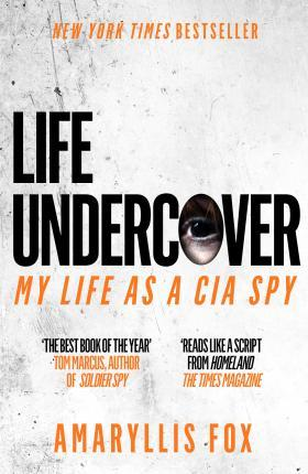 Life Undercover : Coming of Age in the CIA - Fox Amaryllis