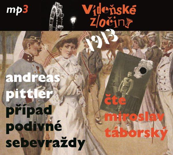 Vídeňské zločiny 1913 - Případ podivné sebevraždy - CDmp3 (Čte Miroslav Táborský) - Pittler Andreas