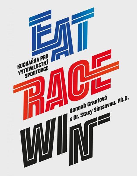 EAT RACE WIN Kuchařka pro vytrvalostní sportovce - Grantová Hannah, Simsová Stacy