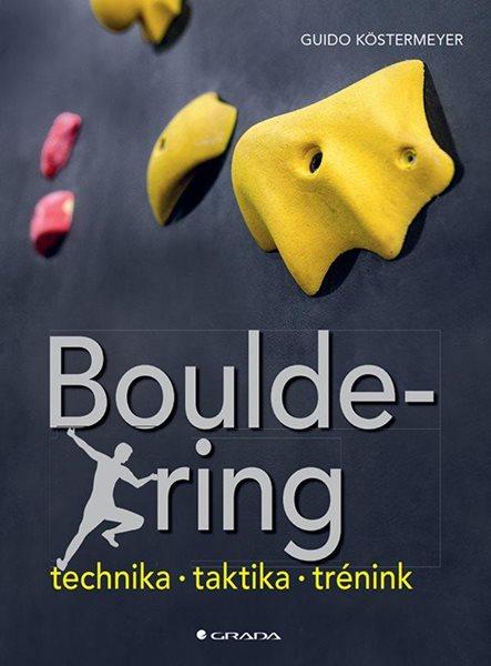 Bouldering - Technika * taktika * trénink - Köstermeyer Guido