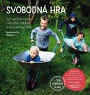 Svobodná hra - Jak  nechat vyrůst radostné, odolné a samostatné děti