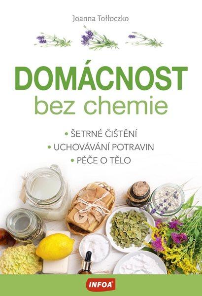 Domácnost bez chemie - Šetrné čištění, uchovávání potravin, péče o tělo - Tolloczko Joanna