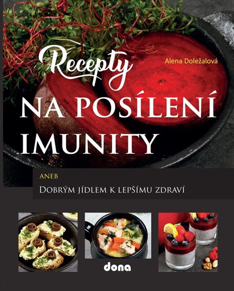 Recepty na posílení imunity aneb Dobrým jídlem k lepšímu zdraví - Doležalová Alena