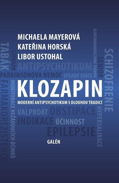 Klozapin - Moderní antipsychotikum s dlouhou tradicí - Horská Kateřina, Mayerová Michaela, Ustohal Libor
