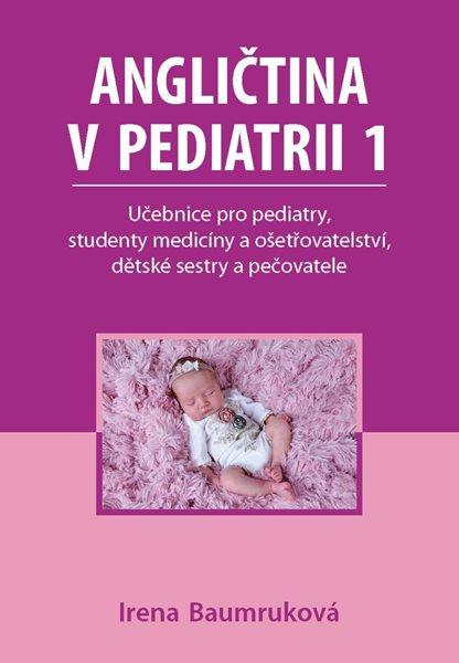 Angličtina v pediatrii 1 - Učebnice pro pediatry, studenty medicíny a ošetřovatelství, dětské sestry - Baumruková Irena